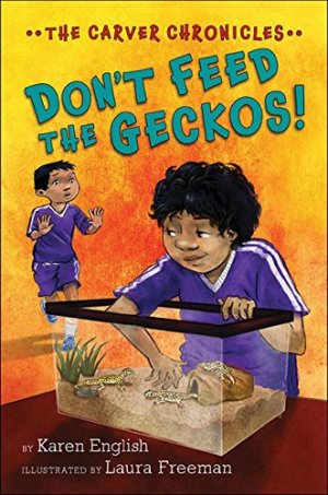 Don't Feed the Geckos!: The Carver Chronicles, Book 3 by Karen English | Featured Book of the Day | wearewordnerds.com