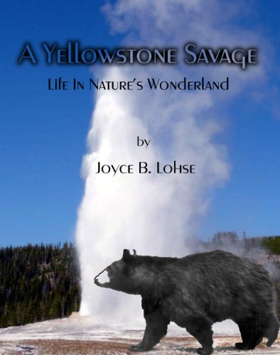 A Yellowstone Savage: Life in Nature's Wonderland
