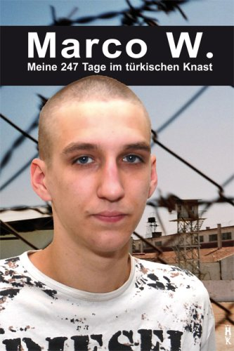 Marco W. - Meine 247 Tage im türkischen Knast