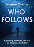 WHO FOLLOWS: a gripping, dramatic, intense and suspenseful thriller