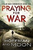 Praying for War: The Collin War Chronicles