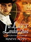 To Love A London Ghost
