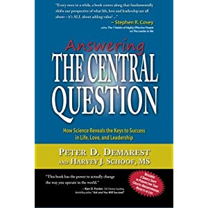 Answering The Central Question: How Science Reveals the Keys to Success in Life, Love, and Leadership