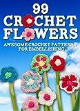 99 Crochet Flowers: Awesome Flowers for Embellishing