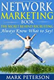 Network Marketing Book, The SECRET Behind Recruiting: Always Know What to Say (Confidential Book) (Network Marketing Beginners, Recruiting, Professional, Prospecting, MLM, Networkers)