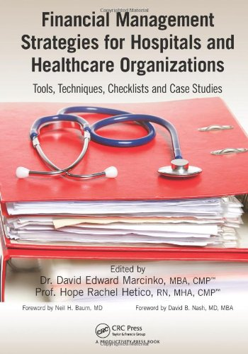 Financial Management Strategies for Hospitals and Healthcare Organizations: Tools, Techniques, Checklists and Case Studies
