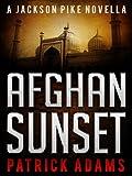 Afghan Sunset: A Jackson Pike Novella (Prequel to The Iron Triangle Series)