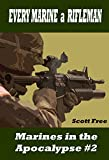 Every Marine a Rifleman:  Marines in the Apocalypse #2 (Marines in Apocalypse)