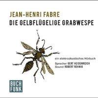 Die gelbflügelige Grabwespe : ein elektroakustisches Hörbuch / Jean-Henri Fabre. Vorgelesen von Gert Heidenreich