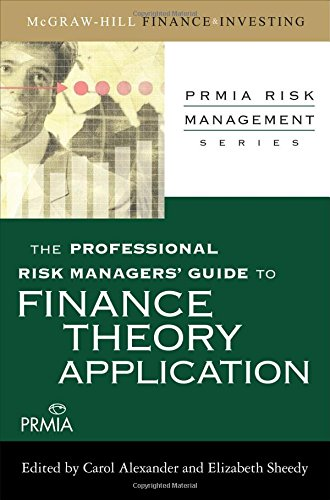 The Professional Risk Managers Guide to Finance Theory and Application (PRMIA Professional Risk Management)