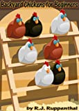 Backyard Chickens for Beginners: Getting the Best Chickens, Choosing Coops, Feeding and Care, and Beating City Chicken Laws (36-page Booklet)