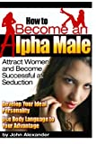 How to Become an Alpha Male: Attract Women and Become Successful at Seduction Review
