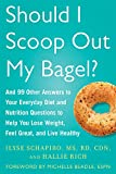 Should I Scoop Out My Bagel?: And 99 Other Answers to Your Everyday Diet and Nutrition Questions to Help You Lose Weight, Feel Great, and Live Healthy