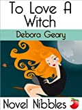 To Love A Witch (A Novel Nibbles title)