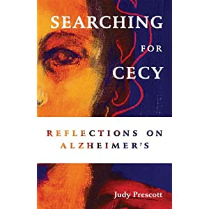 Searching for Cecy: Reflections on Alzheimers, Judy Prescott