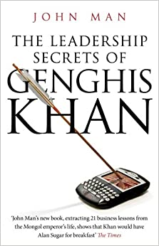 The Leadership Secrets of Genghis Khan: John Man