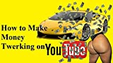 How to Make Money Twerking on YouTube (How to Make Money off Free Services Book 1)