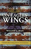 On eagles' wings: A memoir about faith, courage, and patriotism