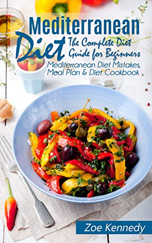 Mediterranean Diet: The Complete Diet Guide for Beginners - Mediterranean Diet Mistakes, Meal Plan & Diet Cookbook (diet meal plan, Mediterranean diet recipes, Healthy Weight Loss 1)