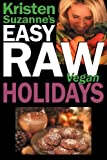 Kristen Suzanne's EASY Raw Vegan Holidays: Delicious & Easy Raw Food Recipes for Parties & Fun at Halloween, Thanksgiving, Christmas, and the Holiday Season