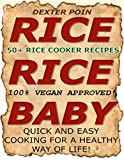 Rice Cooker Recipes - 50+ VEGAN RICE COOKER RECIPES - (RICE RICE BABY!) College IDIOT Friendly- Sugar Free Cooking - QUICK & EASY RECIPES - Beginners Cookbook ... Eating on a Budget, Rice Cooker Meals)