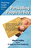 Persuading People to Buy: Insights on Marketing Psychology That Pay Off for Your Company, Professional Practice, or Nonprofit Organization