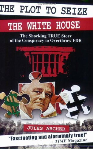 Click Here-The Plot to Seize the White House: The Shocking True Story of the Conspiracy to Overthrow FDR