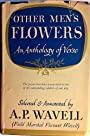 Other Men's Flowers; an Anthology of Poetry - archibald wavell