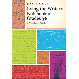 Using the Writer's Notebook in Grades 3-8: A Teacher's Guide