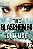 Spy Thriller: The Blasphemer (An Espionage & Technothriller Series)