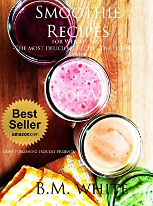 Smoothies: the most delicious recipes for weight loss Vol. V