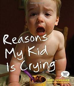 Reasons My Kid Is Crying: Greg Pembroke: 2015804139830 ...