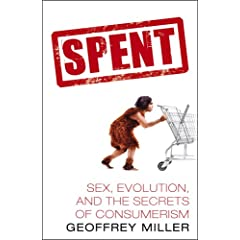 Spent: Sex, Evolution and the Secrets of Consumerism