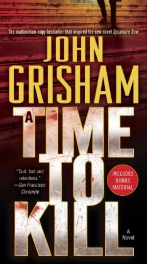 A Time to Kill: A Novel by John Grisham