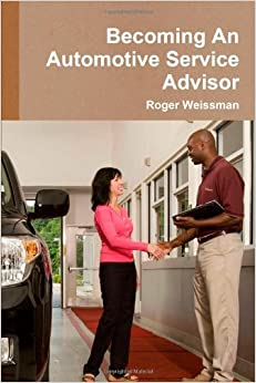 Becoming An Automotive Service Advisor Roger Weissman 9781458321176 Amazoncom Books