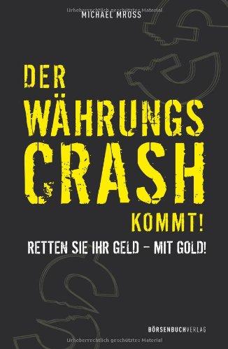 Der Währungscrash kommt!: Retten Sie Ihr Geld - mit Gold!