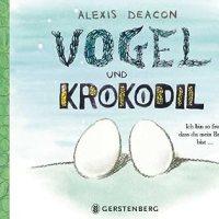 Vogel und Krokodil : ich bin so froh, dass du mein Bruder bist ... / Alexis Deacon