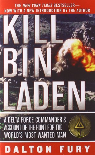 Kill Bin Laden: A Delta Force Commander's Account of the Hunt for the World's Most Wanted Man: Dalton Fury: 9780312547417: Amazon.com: Books