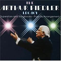 The Arthur Fiedler Legacy: Superstars and Songbooks - Pops By Arrangement