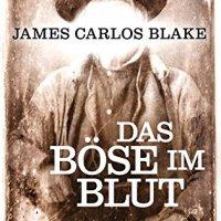 Das Böse im Blut : Roman / James Carlos Blake