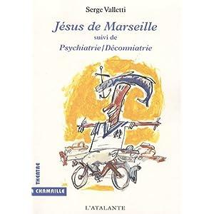 Jésus de Marseille suivi de Psychiatrie/déconniatrie