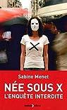 Née sous X : L\'enquête interdite par Sabine Menet