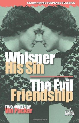 Whisper His Sin / The Evil Friendship (Stark House Suspense Classics)