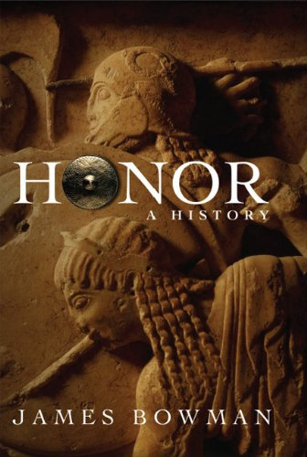 Honor: A History: James Bowman: 9781594031427: Amazon.com: Books
