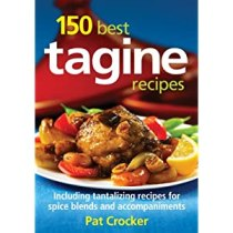 150 Best Tagine Recipes: Including Tantalizing Recipes for Spice Blends and Accompaniments
