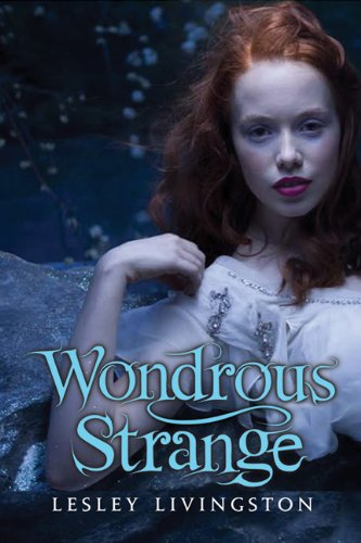 """Wondrous Strange"" by Lesley Livingston"