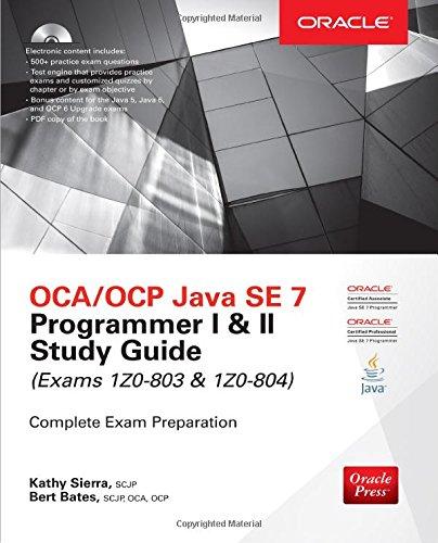OCA/OCP Java SE 7 Programmer I & II Study Guide (Exams 1Z0-803 & 1Z0-804) (Certification Press)