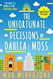 The Unfortunate Decisions of Dahlia Moss (A Dahlia Moss Mystery)