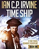 Time Ship (Book One): A Time Travel Romantic Adventure: Previously called '21st Century Pirates Inc.'
