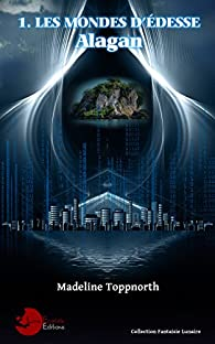 Alagan, tome 1 : Les mondes d'Édesse par Toppnorth